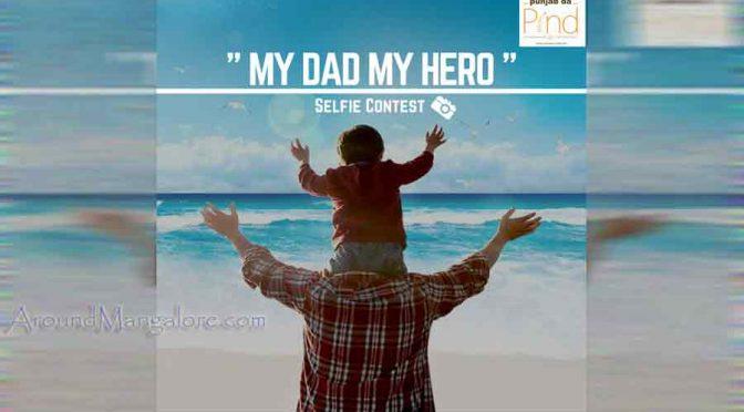 """My Dad My Hero"" Selfie Contest - 15 to 18 June 2017 - Punjab Da Pind, Mangalore"