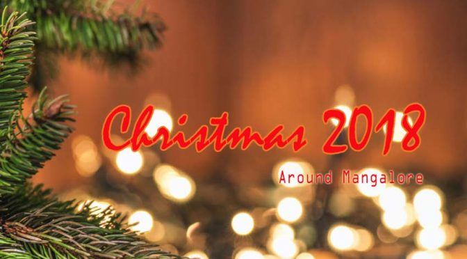 Christmas 2018 – Crib – Decorations – Celebrations – Events – Around Mangalore