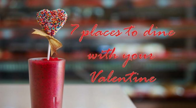 7 places to dine with your Valentine